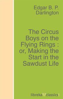The Circus Boys on the Flying Rings : or, Making the Start in the Sawdust Life