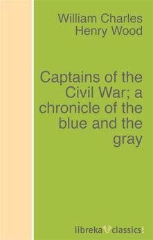 Captains of the Civil War; a chronicle of the blue and the gray