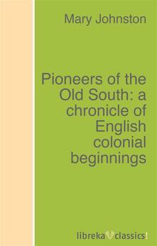 Pioneers of the Old South: a chronicle of English colonial beginnings
