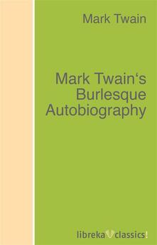 Mark Twain's Burlesque Autobiography