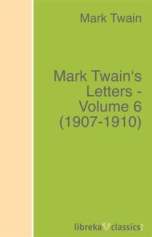 Mark Twain's Letters - Volume 6 (1907-1910)