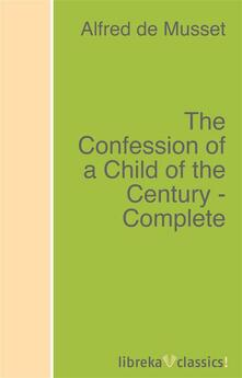The Confession of a Child of the Century - Complete