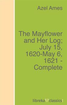 The Mayflower and Her Log; July 15, 1620-May 6, 1621 - Complete
