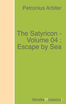 The Satyricon - Volume 04 : Escape by Sea