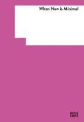 When now is minimal: il lato sconosciuto della Sammlung Goetz. Ediz. italiana e inglese