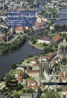 Breslau, Wroclaw: ein Kunstgeschichtlicher Rundgang dutch die Stadt der hundert Brucken