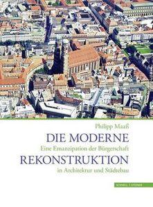 Die Moderne Rekonstruktion. Eine Emanzipation der Biirgerschaft in Architektur und Stadtebau