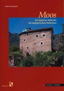 Moos. Ein Eppaner Adelssitz mit spatgotischen Malereien - Helmut Stampfer - copertina
