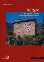 Moos. Ein Eppaner Adelssitz mit spatgotischen Malereien