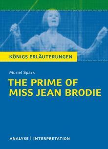 The Prime of Miss Jean Brodie von Muriel Spark. Textanalyse und Interpretation mit ausführlicher Inhaltsangabe und Abituraufgaben mit Lösungen.