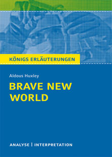 Brave New World - Schöne neue Welt von Aldous Huxley. Textanalyse und Interpretation mit ausführlicher Inhaltsangabe und Abituraufgaben mit Lösungen.
