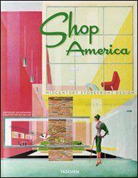 Shop America. Midcentury storefront design 1938-1950. Ediz. italiana, spagnola e portoghese