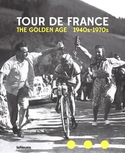 Tour de France. The golden age. 1940s-1970s. Ediz. inglese, tedesca e francese - copertina