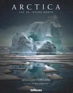 Libro Arctica. The vanishing north. Ediz. inglese, tedesca e francese Sebastian Copeland