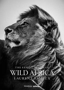 The family album of wild Africa. Ediz. inglese, francese e tedesca - Laurent Baheux - copertina