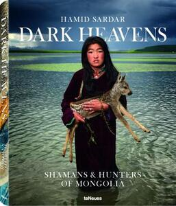 Dark Heavens. Shamans & Hunters of Mongolia. Ediz. inglese e tedesca - Hamid Sardar - copertina