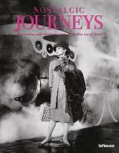 Nostalgic journeys. Destinations and adventures from the golden age of travel. Ediz. inglese, tedesca e francese - Stefan Bitterle - copertina