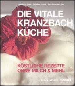 Libro Die Vitale Kranzbach Kuche. Kostliche Rezepte Ohne milch & mehl Thomas Reichl , Sabine Beyer , Martin N. Kunz