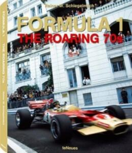Formula 1. The roaring 70s. Ediz. inglese e tedesca - Rainer W. Schlegelmilch - copertina