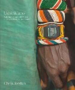 Libro Chris Jordan. Ushirikiano. Building a sustainable future in Kenya's Nothern Rangelands. Ediz. tedesca, inglese e francese