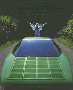 70s concept cars. Yesterday's dreams of the future. Ediz. tedesca, inglese e francese