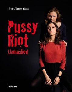 Libro Pussy Riot unmasked. Ediz. inglese Verwelius Bert