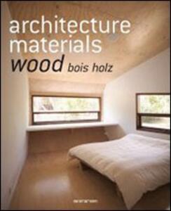 Architecture materials. Wood. Ediz italiana, spagnola e portoghese. Ediz. multilingue