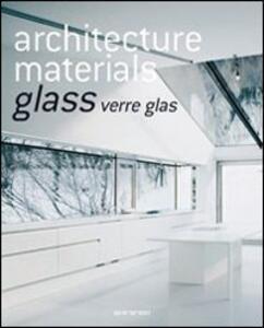Architecture materials. Glass. Ediz. italiana, spagnola e portoghese