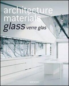 Libro Architecture materials. Glass. Ediz. italiana, spagnola e portoghese