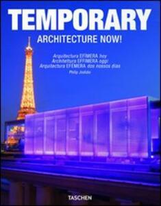 Architecture now! Temporary. Ediz. italiana, spagnola e portoghese - Philip Jodidio - copertina
