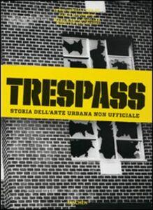 Foto Cover di Trespass. Storia dell'arte urbana, Libro di Carlo McCormick, edito da Taschen
