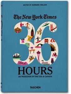 Libro The New York Times, 36 hours: 150 weekends in the USA & Canada. Ediz. inglese Barbara Ireland