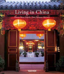 Libro Living in China. Ediz. italiana, spagnola, portoghese Reto Guntli , Daisann McLane , Angelika Taschen