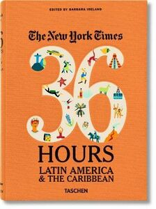 Libro NYT. 36 hours. Latin America & The Caribbean Barbara Ireland 0