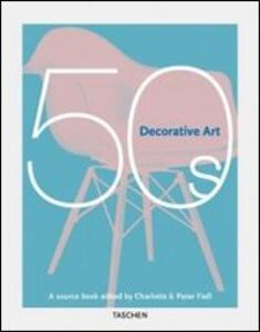 Decorative arts 50's HC. Ediz. italiana, spagnola e portoghese - Peter Fiell,Charlotte Fiell - copertina