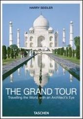 The grand tour. Travelling the world with an architect's eye. Ediz. italiana