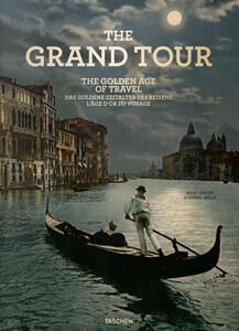 The grand tour. Th golden age of travel. Ediz. inglese, francese e tedesca