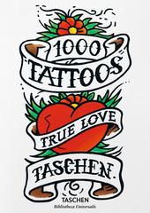 1000 tattoos. Alla scoperta dei tatuaggi di ieri e di oggi. Ediz. inglese, francese e tedesca