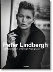 Peter Lindbergh. A different vision on fashion photography. Catalogo della mostra (Rotterdam, 10 settembre 2016-12 febbraio 2017). Ediz. inglese, francese e tedesca