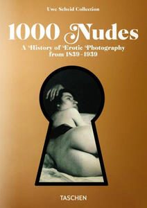 1000 nudes. A history of erotic photography from 1839-1939. Ediz. italiana, spagnola e portoghese