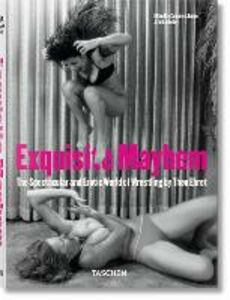 Libro Exquisite Mayhem. The spectacular and erotic world of wrestling. Ediz. inglese, francese e tedesca Theo Ehret , Mike Kelley , Cameron Jamie