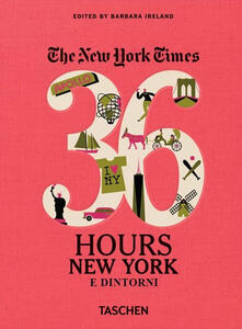 NYT. 36 hours. New York e dintorni - Barbara Ireland - copertina