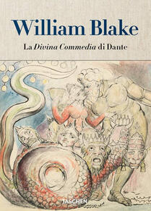 William Blake. La Divina Commedia di Dante - Sebastian Schütze,Maria Antonietta Terzoli - copertina