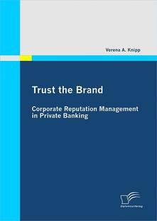 Trust the Brand - Corporate Reputation Management in Private Banking