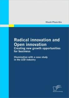 Radical innovation and Open innovation: Creating new growth opportunities for business