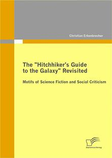 """The """"Hitchhiker's Guide to the Galaxy"""" Revisited: Motifs of Science Fiction and Social Criticism"""