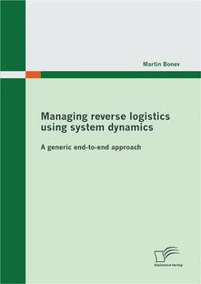 Managing reverse logistics using system dynamics: A generic end-to-end approach