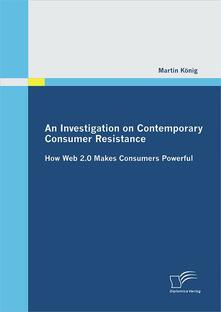 Investigation on Contemporary Consumer Resistance: How Web 2.0 Makes Consumers Powerful