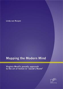 """Mapping the Modern Mind: Virginia Woolf's parodic approach to the art of fiction in """"Jacob's Room"""""""