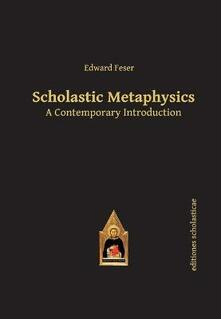 Scholastic Metaphysics: A Contemporary Introduction - Edward Feser - cover